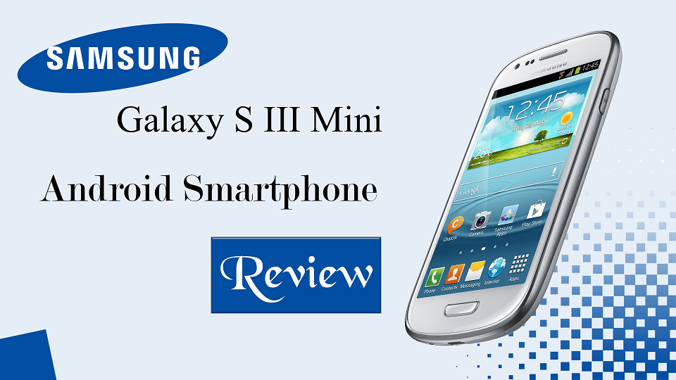 Samsung I8190 Galaxy S III Mini Android Smartphone Review 1