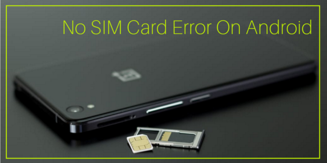 Fix No SIM Card Error On Android Phone