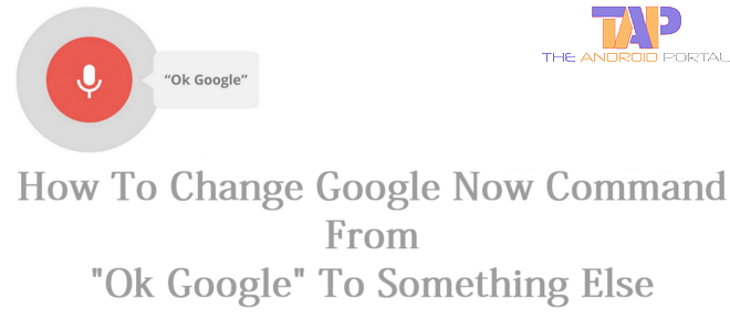 How To Change Google Now Command From Ok Google To Something Else