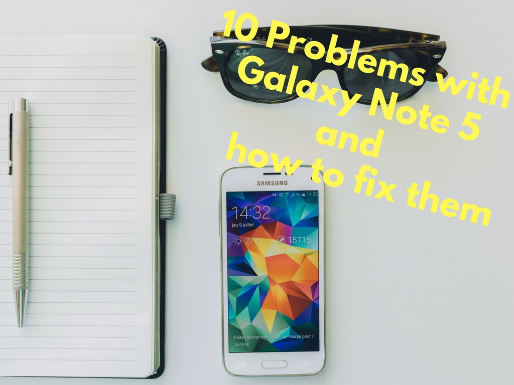 10 Problems with Galaxy Note 5 and how to fix them