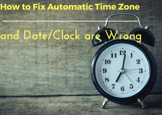 Automatic Time Zone and Date-Clock are Wrong