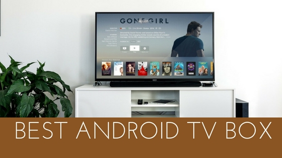 Best Android TV Box in 2017 That Works with Kodi