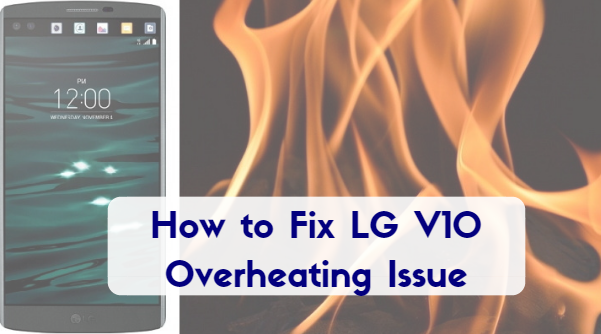 How to Fix LG V10 Overheating Issue