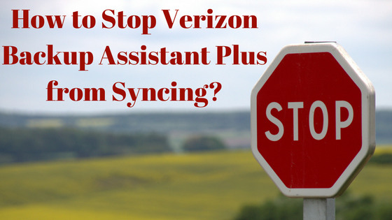 How to Stop Verizon Backup Assistant Plus from Syncing