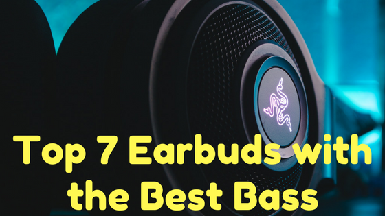 Top 7 Earbuds with the Best Bass