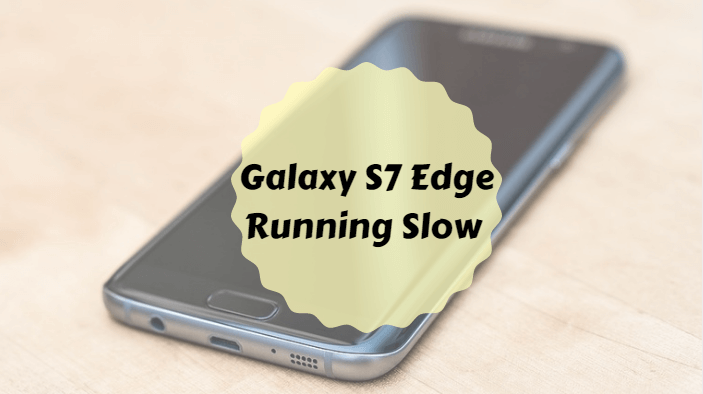 Galaxy S7 Edge Running Slow