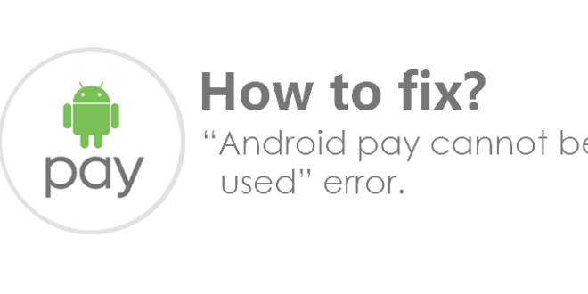 """How to Android Pay cannot be used"""" error Here's a fix"""