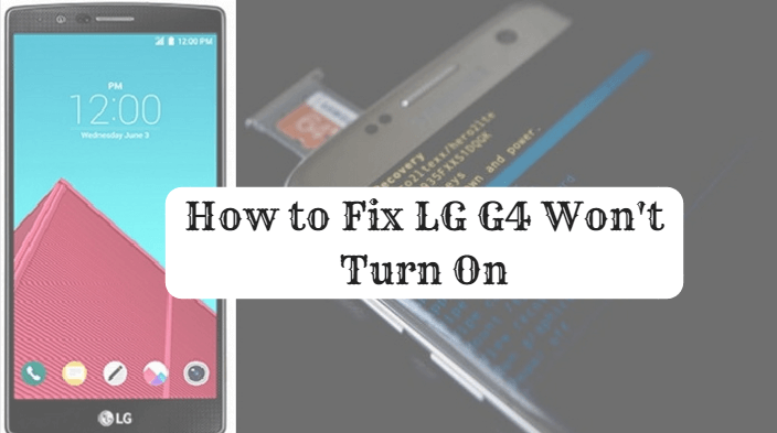 3 Ways To Fix LG G4 Won't Turn On Issue Quickly