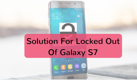 Solution For Locked Out Of Galaxy S7