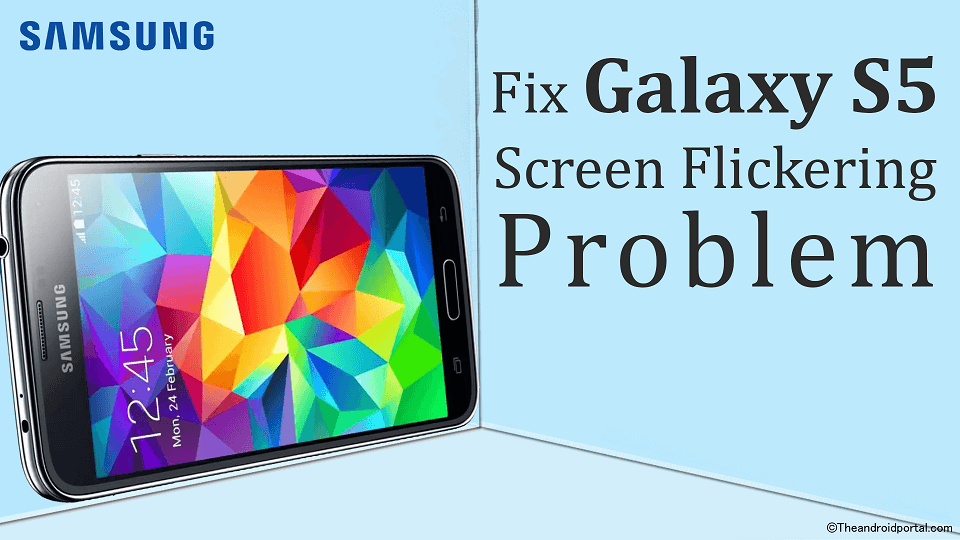 How to Fix Samsung Galaxy S5 Screen Flickering Problem