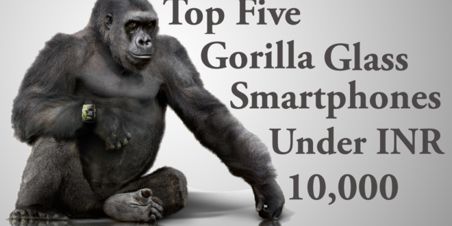 Top Five Smartphones with Gorilla Glass