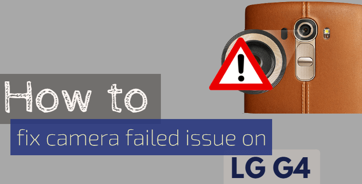 LG G4 Camera Not Working? Here is How to Fix it
