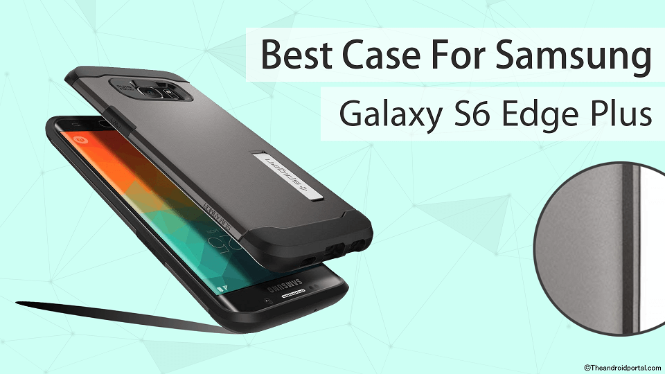 Best Case For Samsung Galaxy S6 Edge Plus - theandroidportal.com