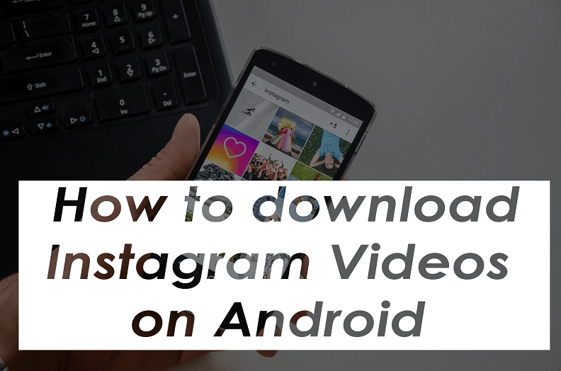 How to Download Instagram Videos On Your Android