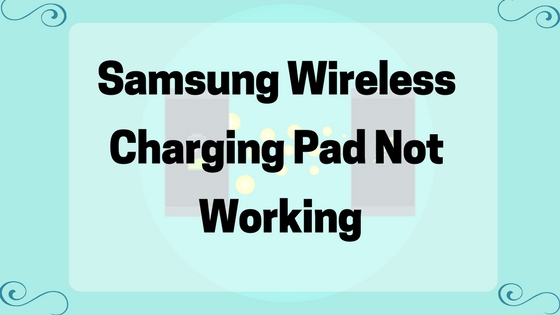 samsung wireless charging pad not working
