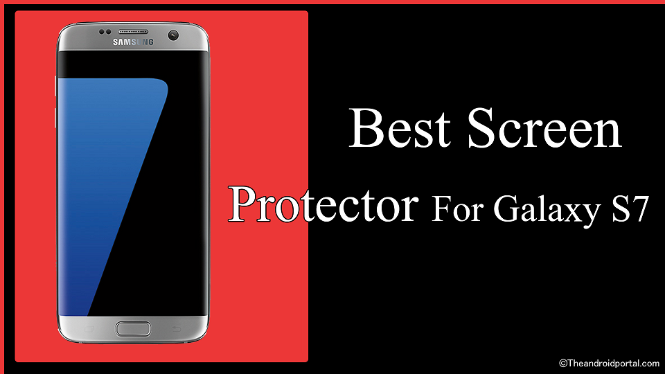 Best Screen Protector For Galaxy S7 - theandroidportal.com
