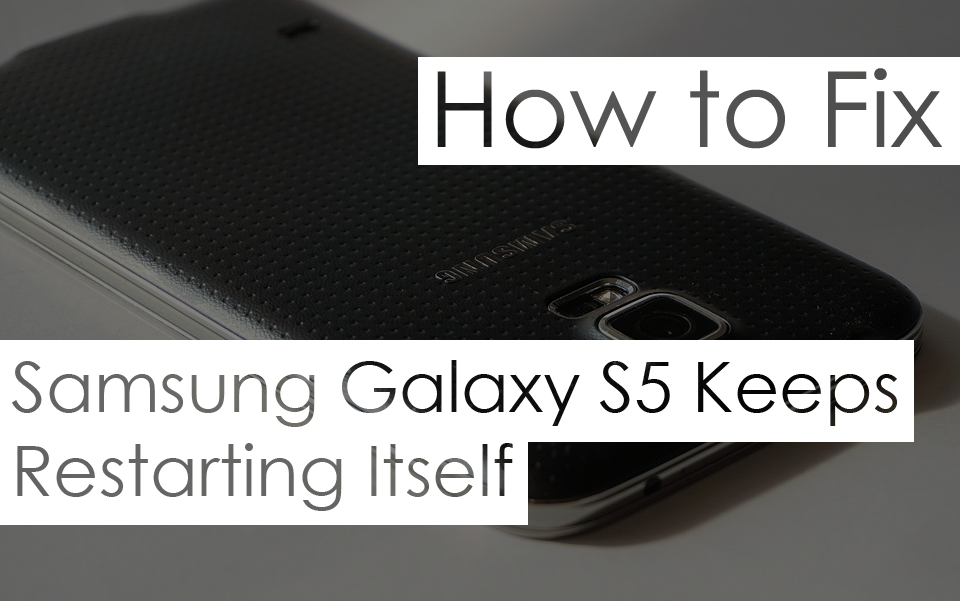 How to Fix Galaxy S5 Keeps Restarting Issue