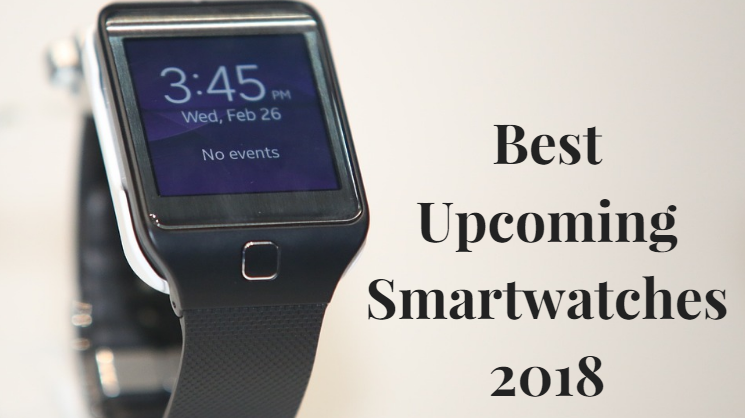 Upcoming Smartwatches 2018