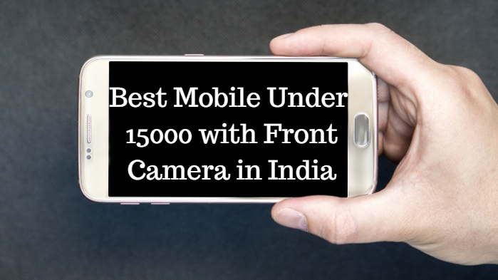 10 Best Mobile Under 15000 with Front Camera in India
