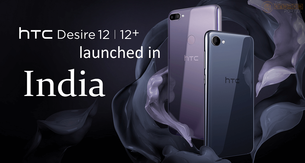 HTC DESIRE 12 AND DESIRE 12+ LAUNCHED IN INDIA (1)