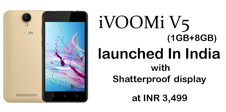 iVOOMi V5 The entry level smartphone with Shatterproof display launched in India at 3,499. (1)