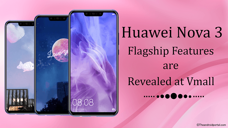 All Features of Huawei Nova 3 Flagship are Revealed at Vmall - theandroidportal.com