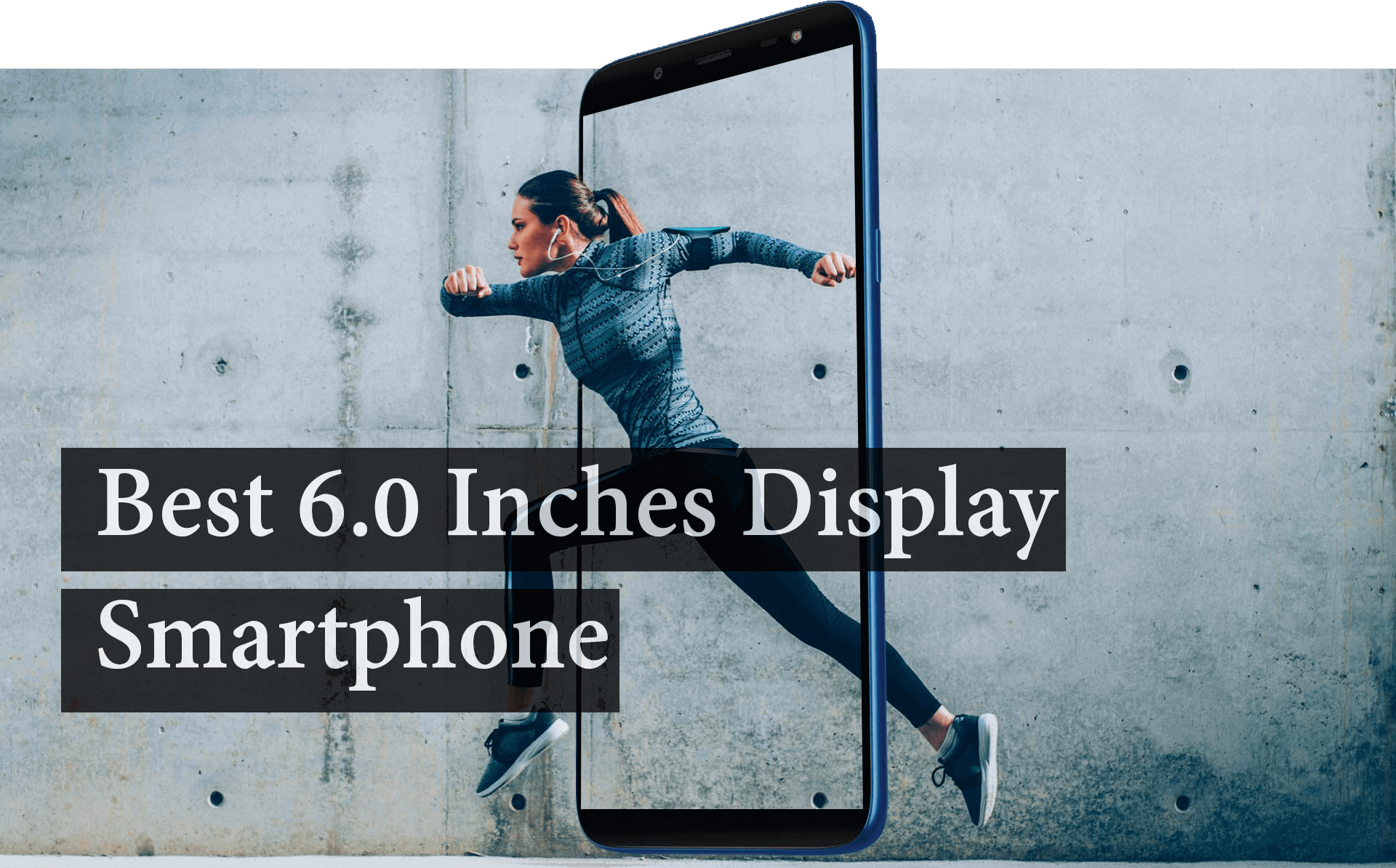 Best 6.0 inches display smartphone