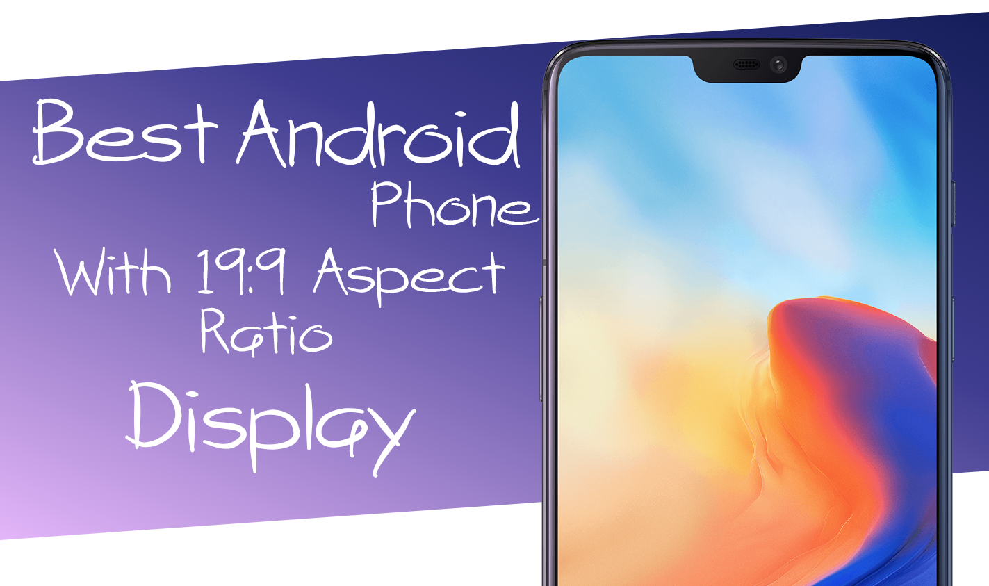 Best Androird Phones with 19:9 Aspect Ratio Display | TheAndroidPortal
