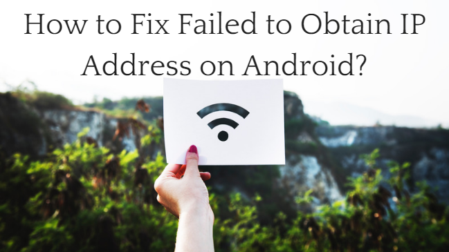 12 Ways to Fix Failed to Obtain IP Address on Android Device