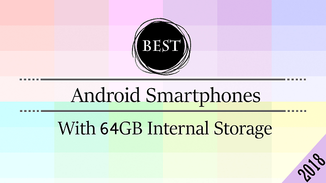 Top 10 Android Smartphones with 64 GB Internal Storage in 2018 - theandroidportal.com