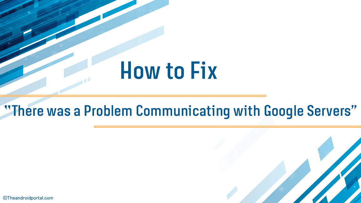 "How to Fix ""There was a Problem Communicating with Google Servers"" - theandroidportal.com"