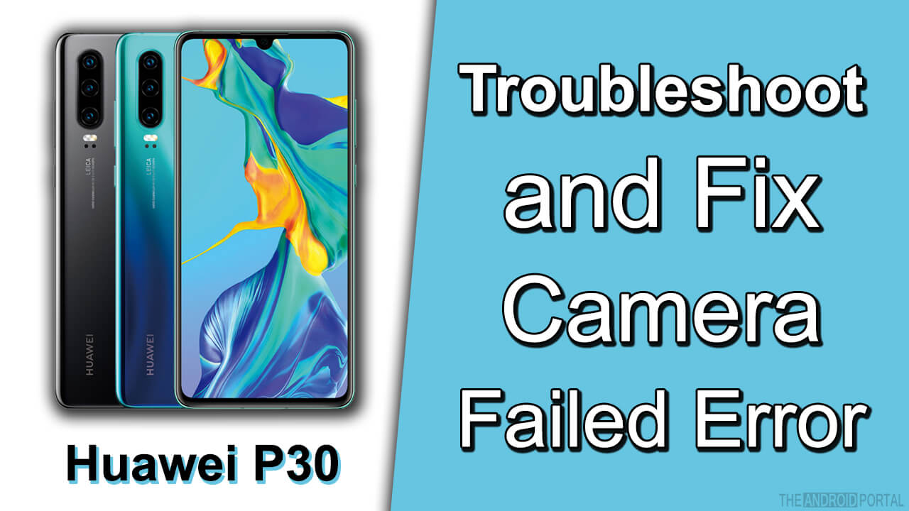 Troubleshoot and Fix Camera Failed Error in Huawei P30