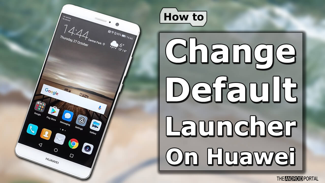 How to Change Default Launcher on Huawei Phones