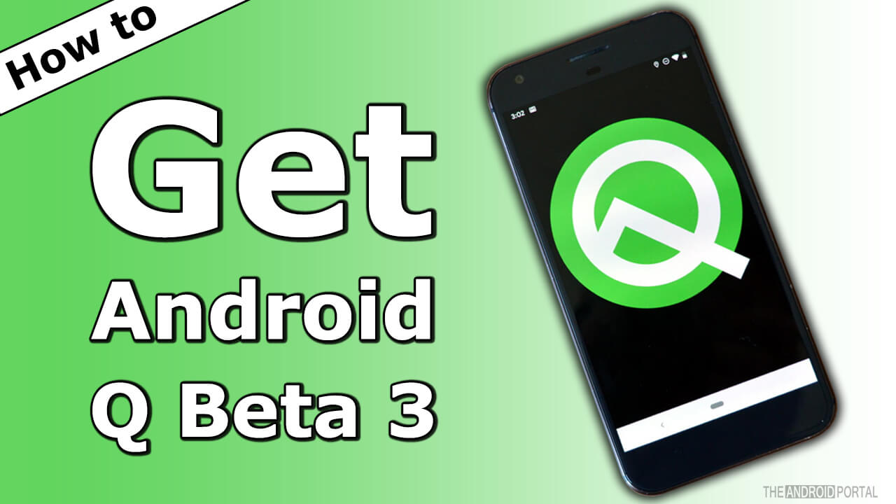 How to Get Android Q Beta 3 on Your Phone Now? - TheAndroidPortal