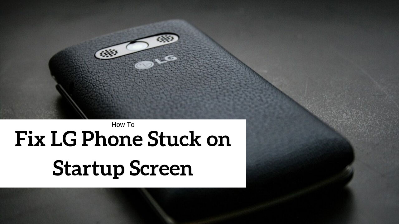 How To Fix LG Phone Stuck on Startup Screen