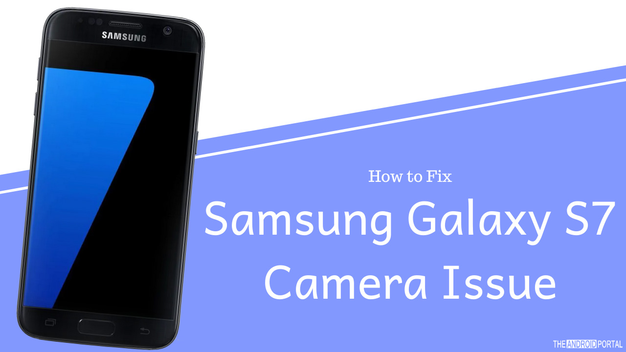How to Fix Samsung Galaxy S7 Camera Issue