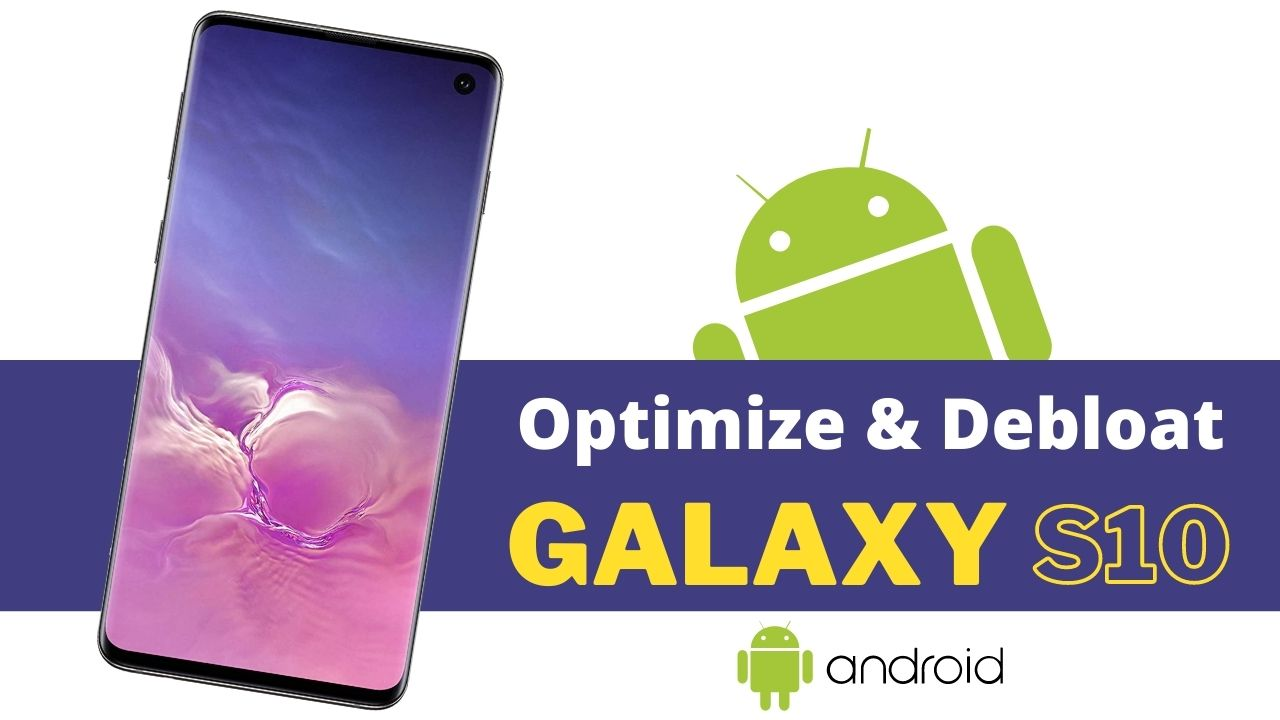 How To Optimize And Debloat The Samsung Galaxy S10_